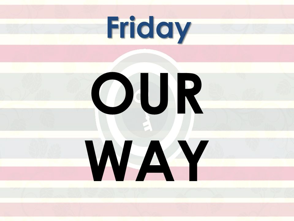 OUR WAY Friday