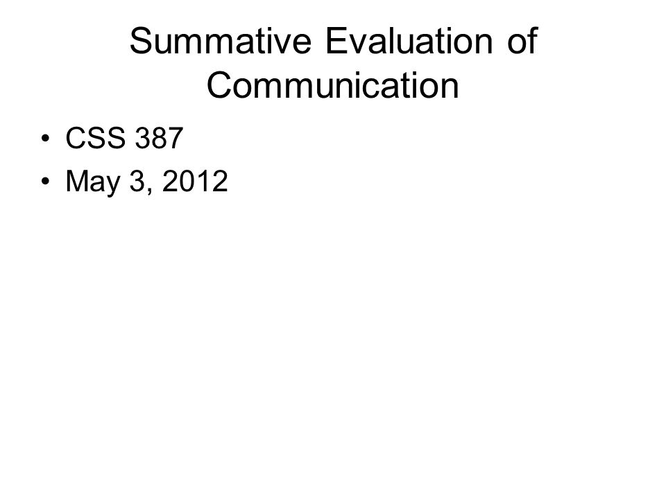 Summative Evaluation of Communication CSS 387 May 3, 2012