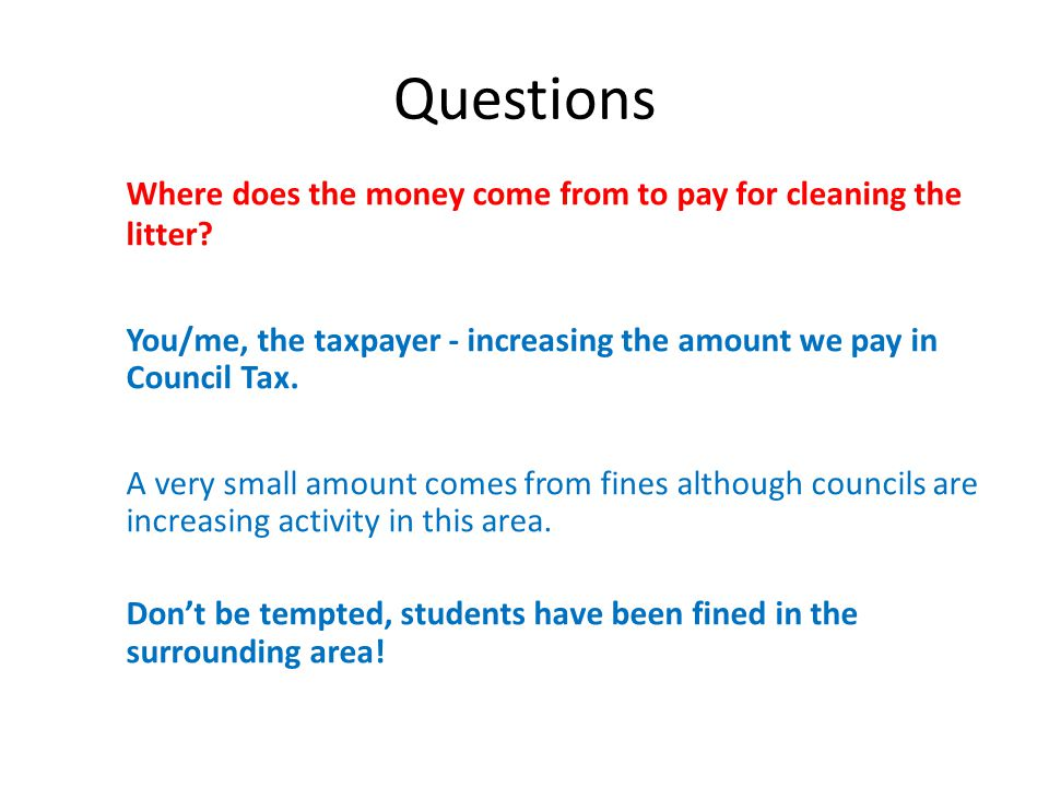 Questions Where does the money come from to pay for cleaning the litter.