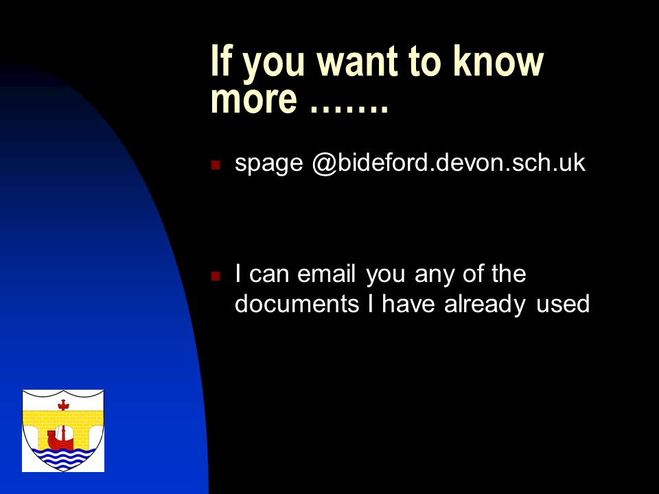 If you want to know more ……. spage @bideford.devon.sch.uk I can email you any of the documents I have already used