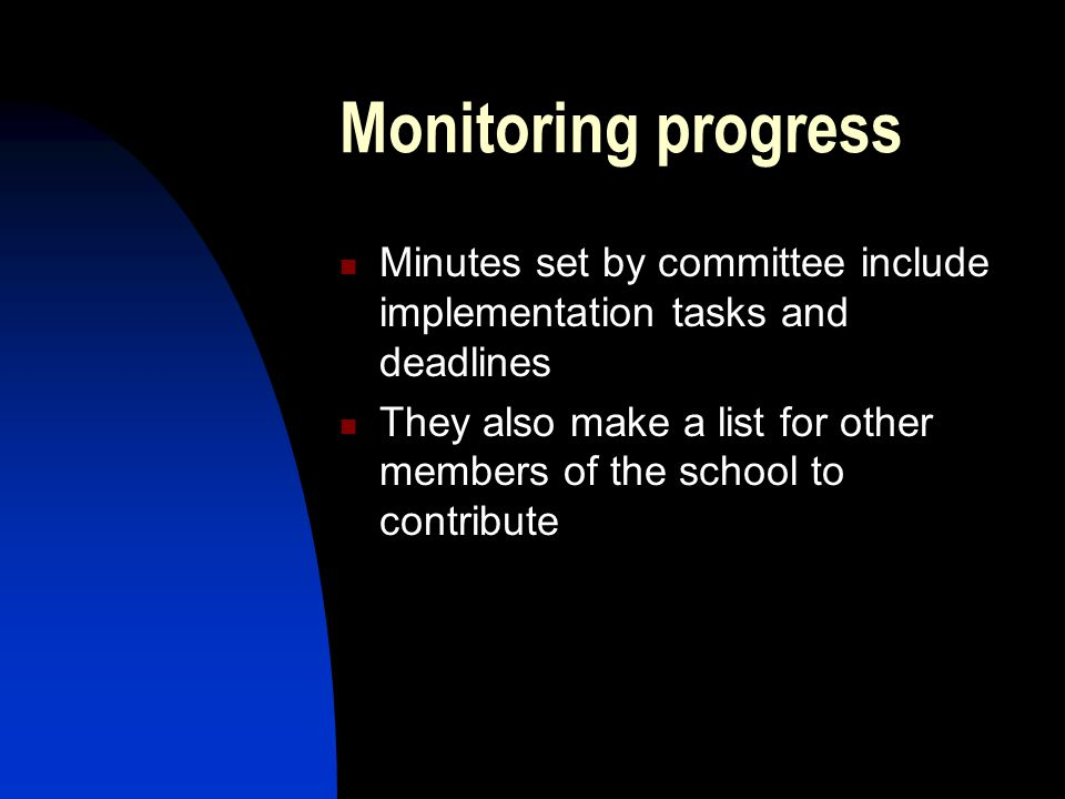 Monitoring progress Minutes set by committee include implementation tasks and deadlines They also make a list for other members of the school to contribute