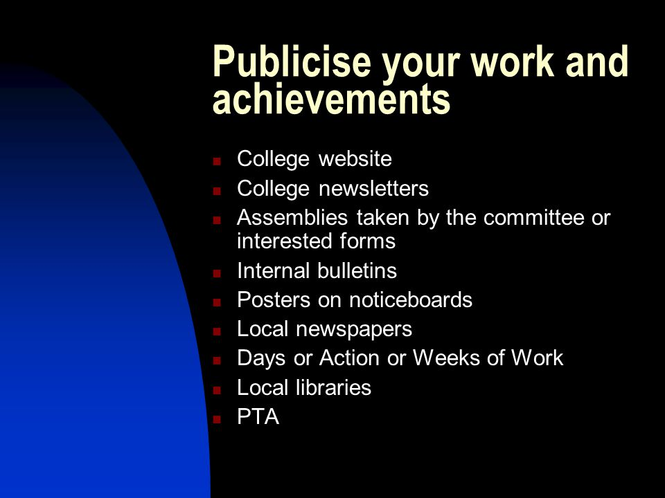 Publicise your work and achievements College website College newsletters Assemblies taken by the committee or interested forms Internal bulletins Post