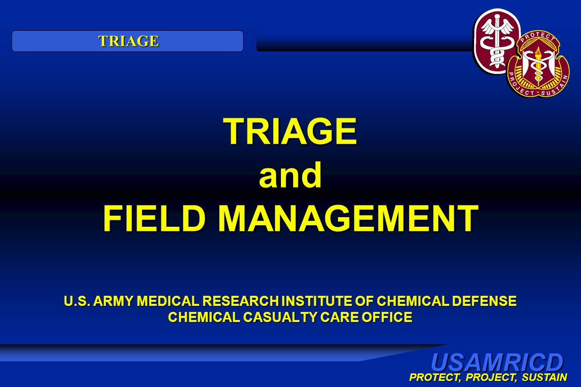 USAMRICD PROTECT, PROJECT, SUSTAIN TRIAGE TRIAGE and FIELD MANAGEMENT U.S.