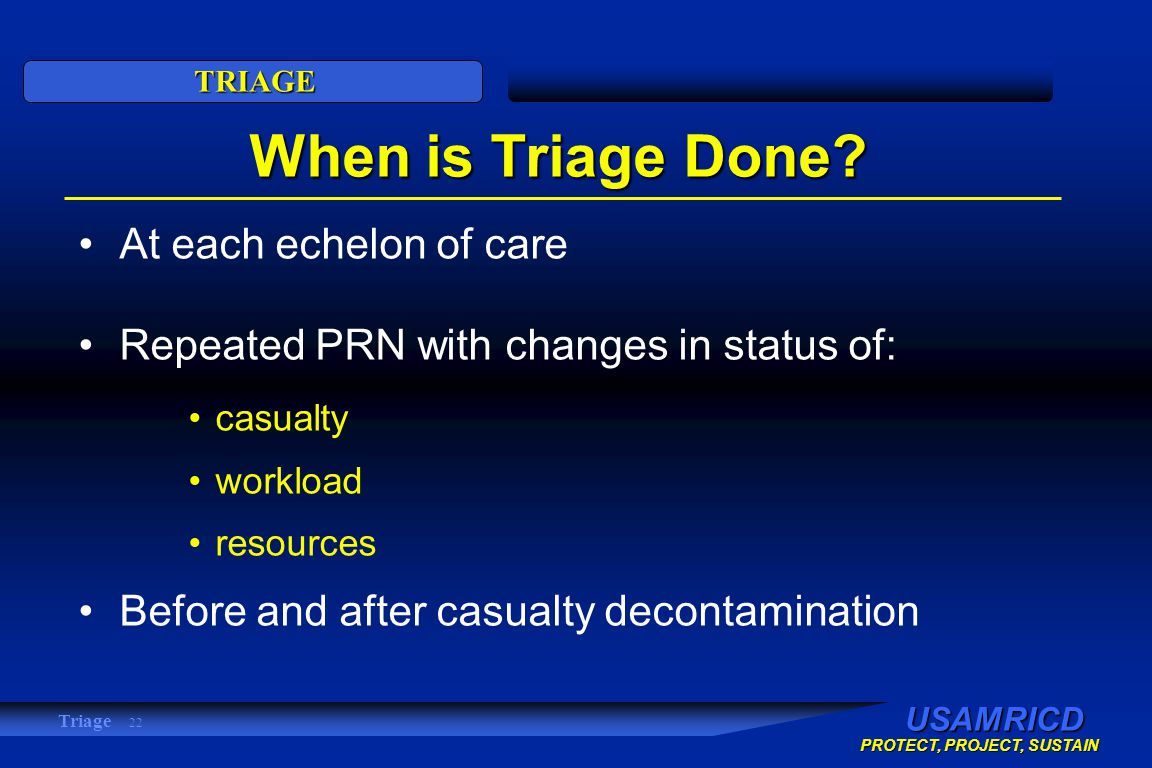 USAMRICD PROTECT, PROJECT, SUSTAIN TRIAGE Triage 22 When is Triage Done.
