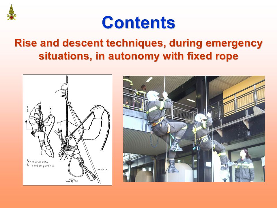 Contents Rise and descent techniques, during emergency situations, in autonomy with fixed rope