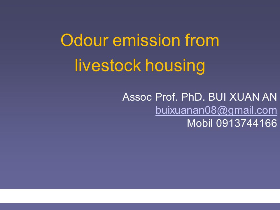 Odour emission from livestock housing Assoc Prof. PhD. BUI XUAN AN buixuanan08@gmail.com Mobil 0913744166