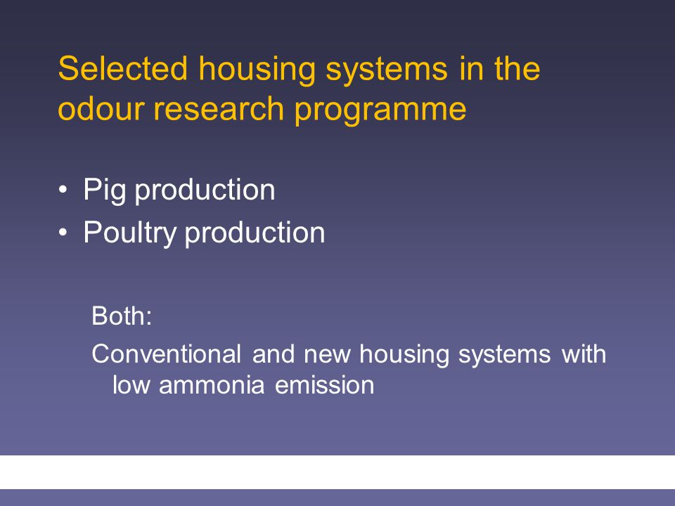 Selected housing systems in the odour research programme Pig production Poultry production Both: Conventional and new housing systems with low ammonia emission