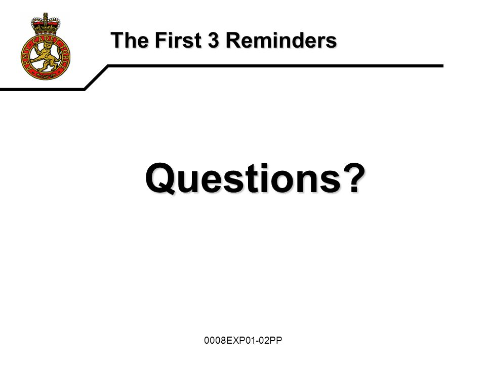 0008EXP01-02PP The First 3 Reminders Questions?