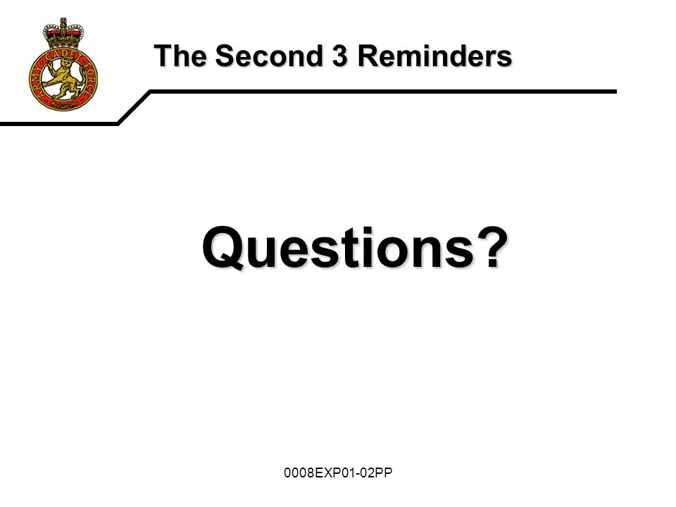 0008EXP01-02PP The Second 3 Reminders Questions?