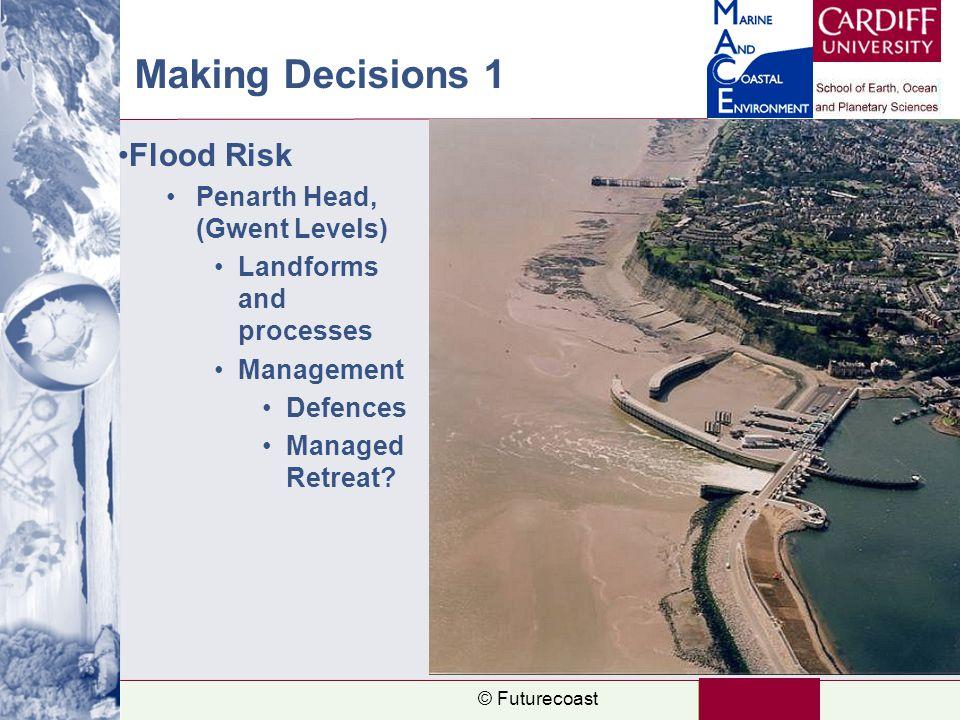 Making Decisions 1 Flood Risk Penarth Head, (Gwent Levels) Landforms and processes Management Defences Managed Retreat? © Futurecoast