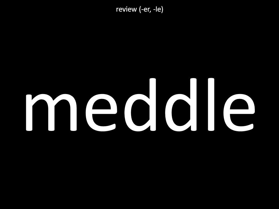 meddle review (-er, -le)