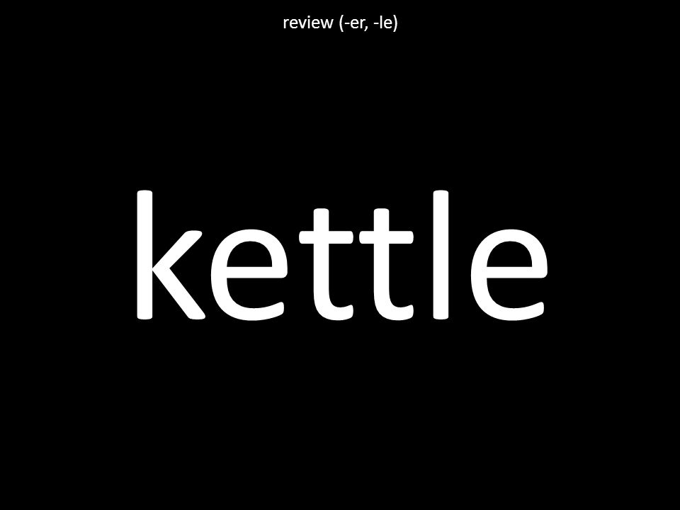 kettle review (-er, -le)