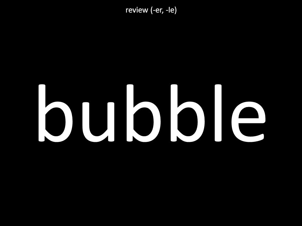 bubble review (-er, -le)
