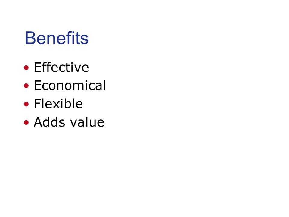 Benefits Effective Economical Flexible Adds value