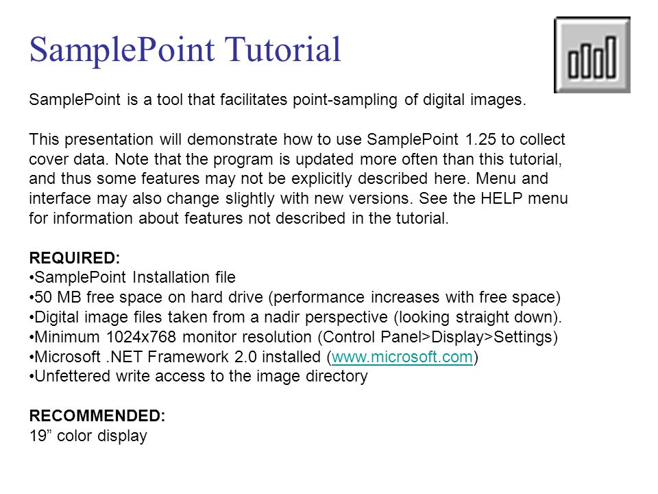 SamplePoint Tutorial SamplePoint is a tool that facilitates point-sampling of digital images. This presentation will demonstrate how to use SamplePoin