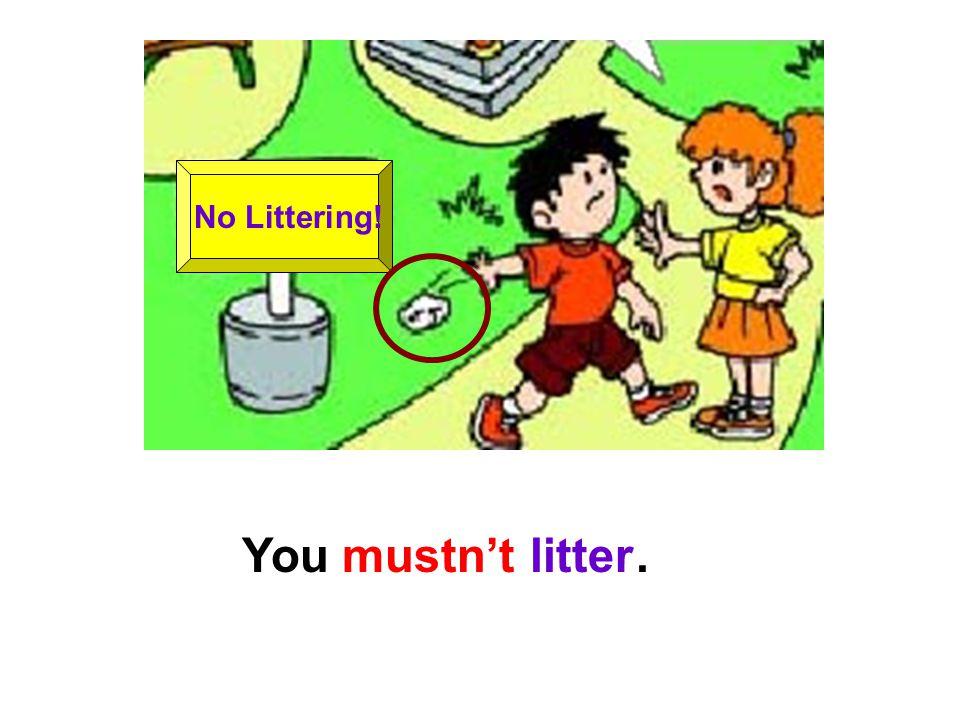 No Littering! litterYou mustn't.