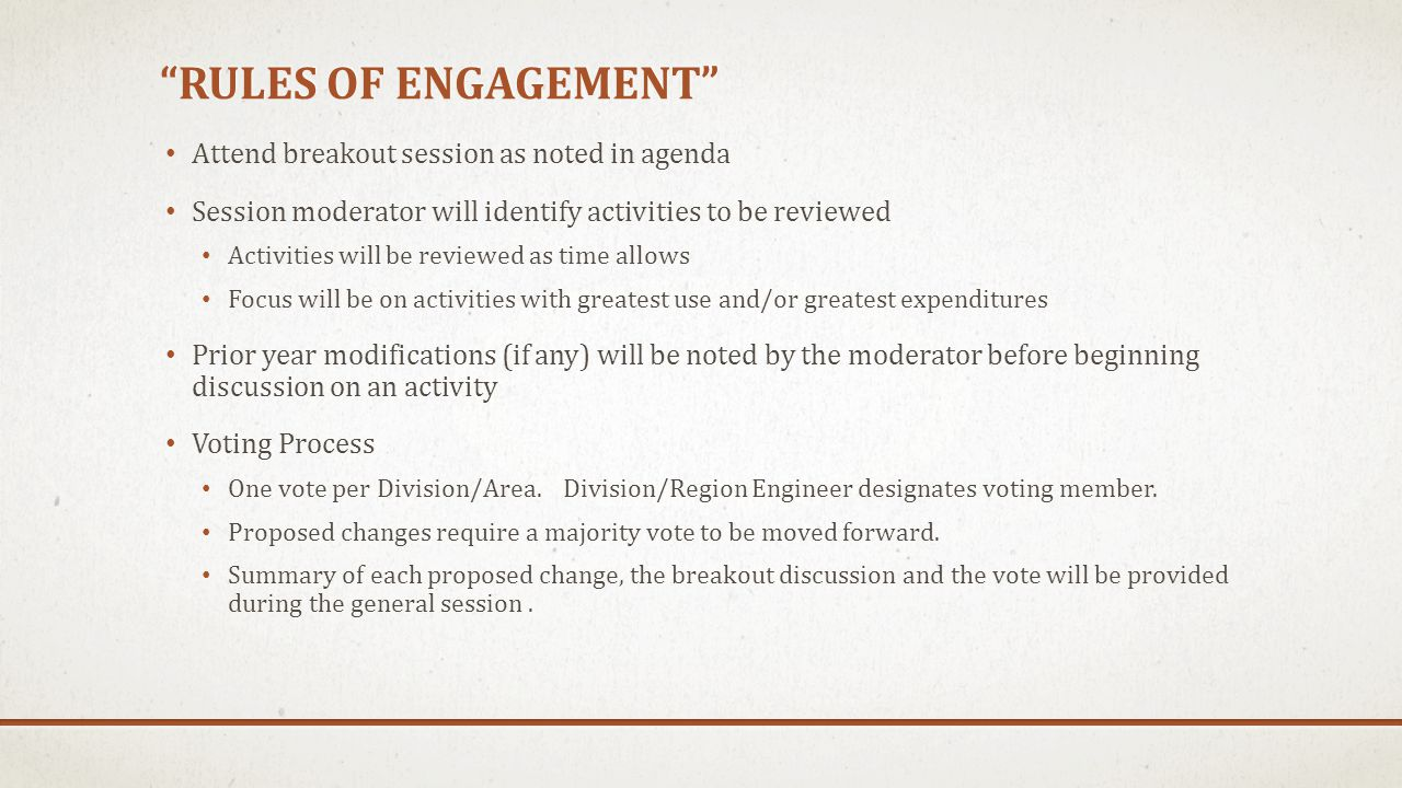 RULES OF ENGAGEMENT Attend breakout session as noted in agenda Session moderator will identify activities to be reviewed Activities will be reviewed as time allows Focus will be on activities with greatest use and/or greatest expenditures Prior year modifications (if any) will be noted by the moderator before beginning discussion on an activity Voting Process One vote per Division/Area.