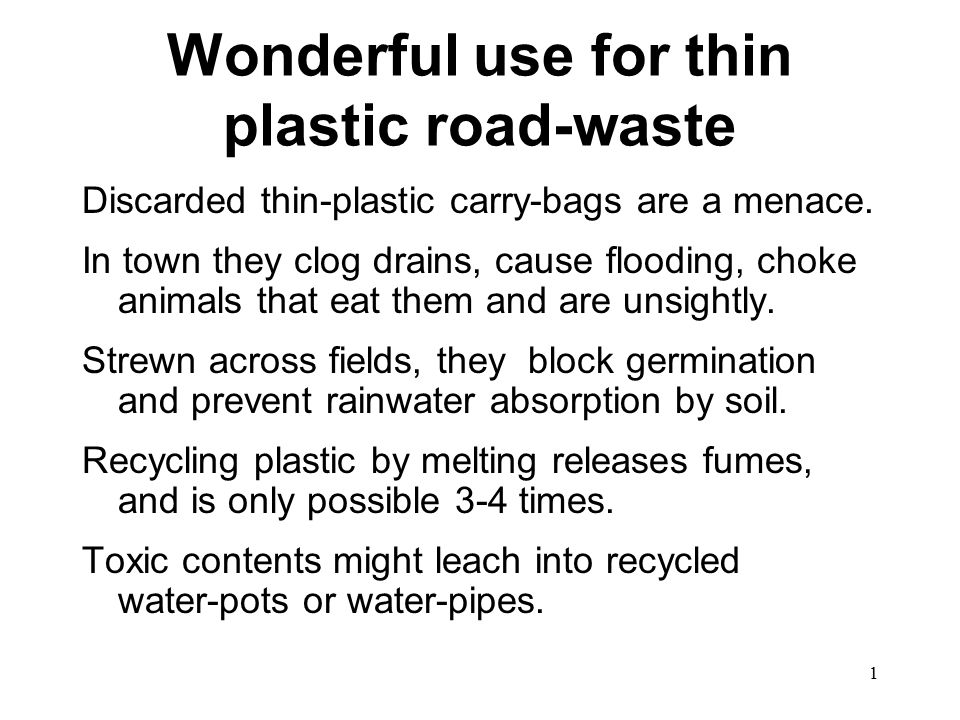 1 Wonderful use for thin plastic road-waste Discarded thin-plastic carry-bags are a menace.
