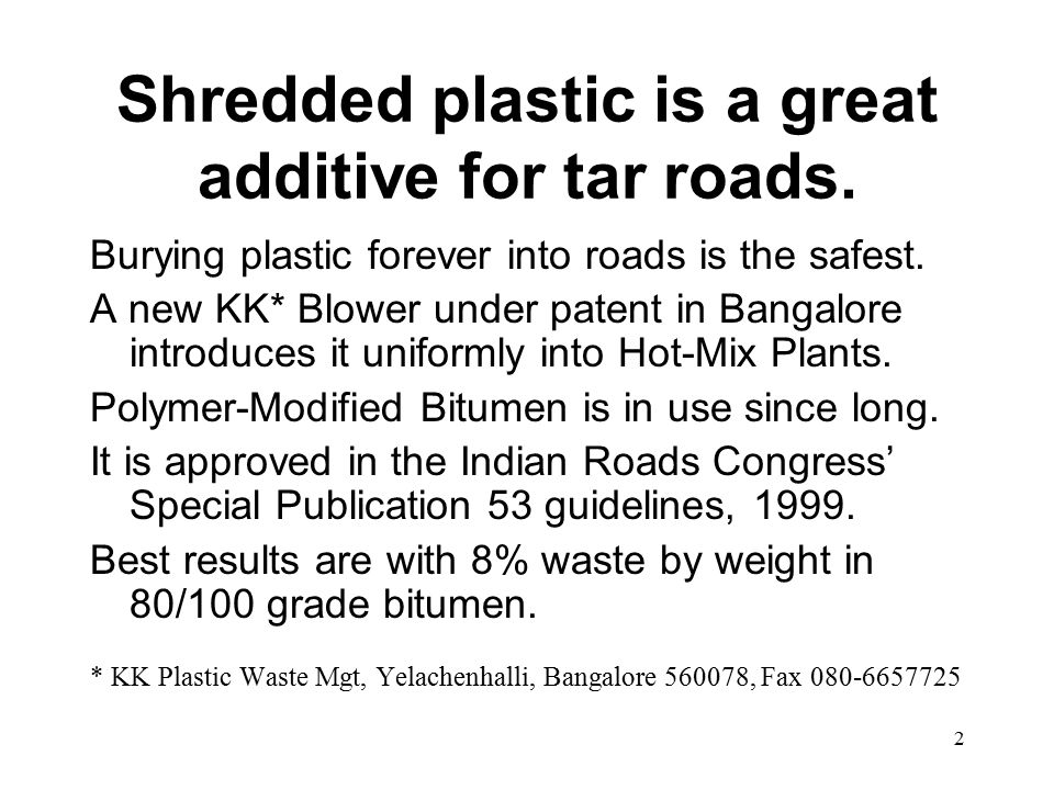 2 Shredded plastic is a great additive for tar roads.