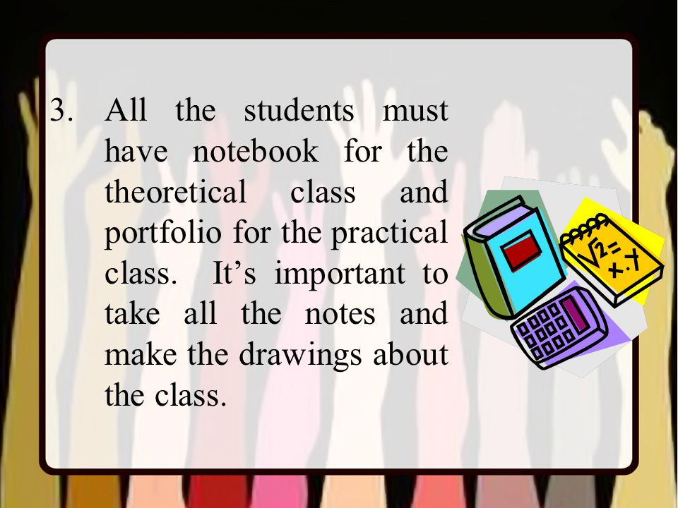 3.All the students must have notebook for the theoretical class and portfolio for the practical class.