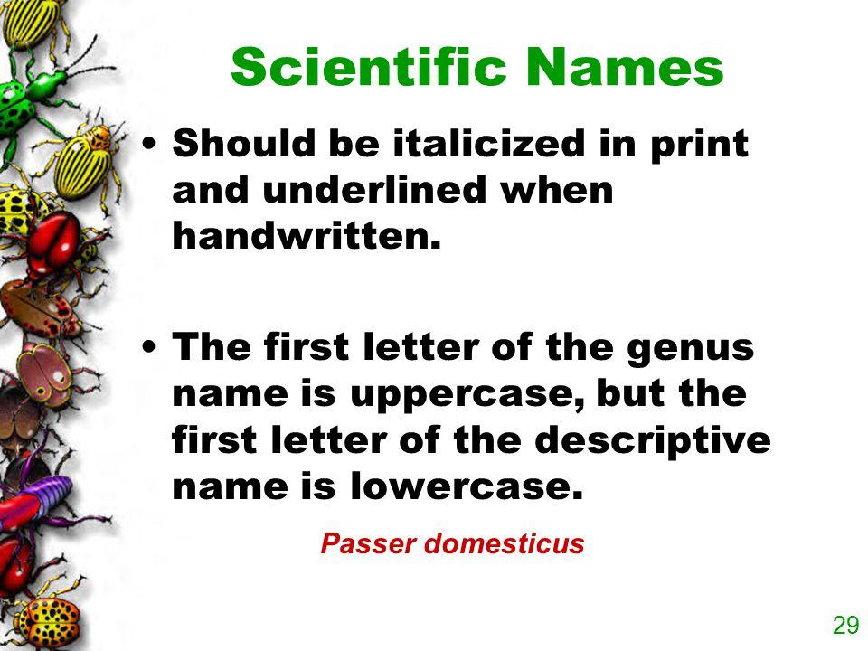 28 Latin Is the most common language of scientific names. aranea : spider's web canis : dog. cavus : hole, pit claudus : lame contra : (+ acc.) agains