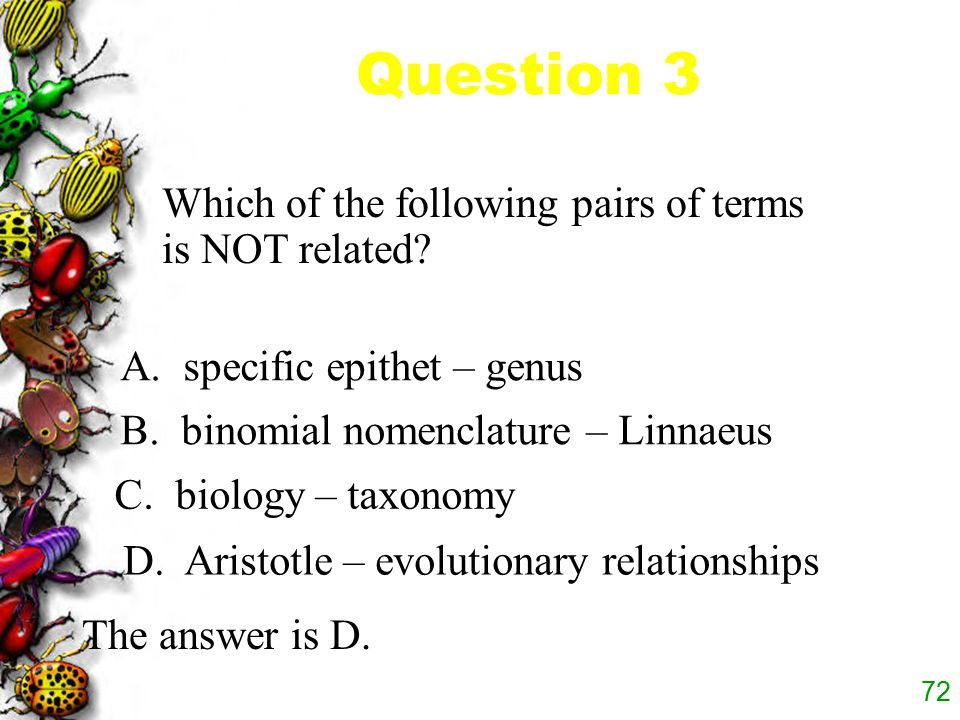 71 Which taxon contains the others? D. family C. genus B. class A. order The answer is B. Question 7