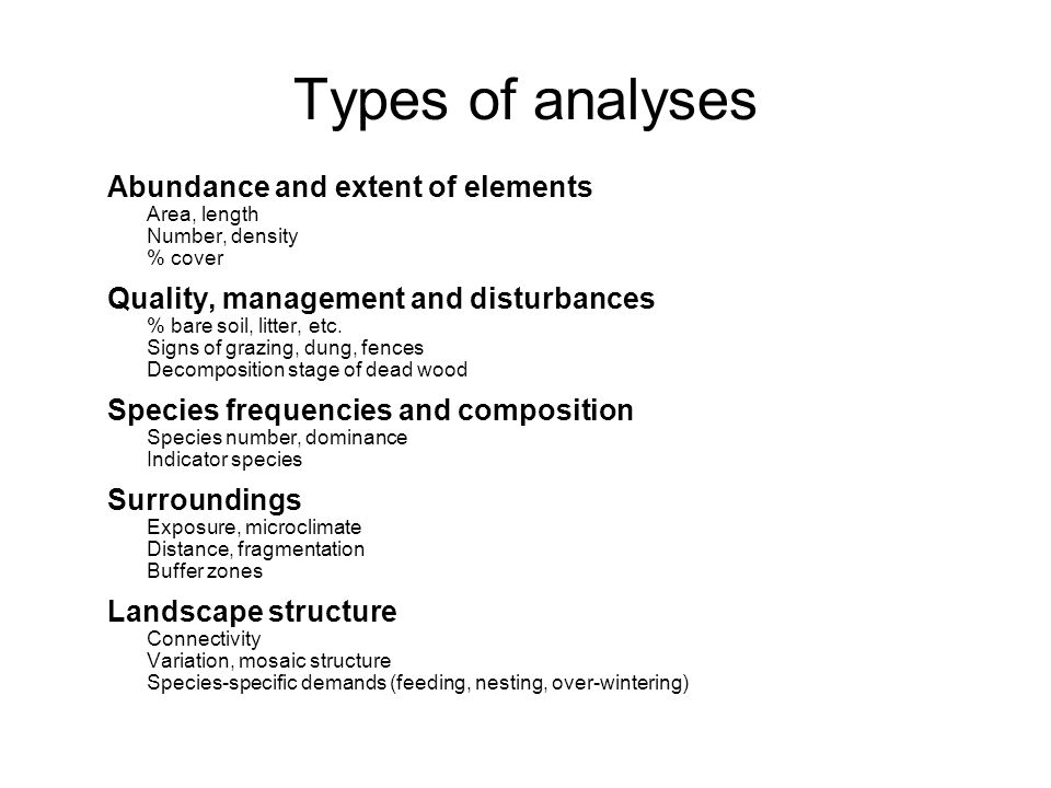 Types of analyses Abundance and extent of elements Area, length Number, density % cover Quality, management and disturbances % bare soil, litter, etc.