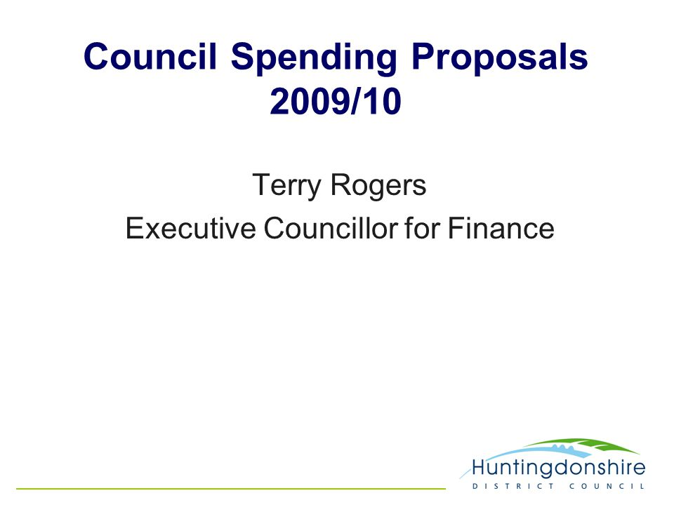 Council Spending Proposals 2009/10 Terry Rogers Executive Councillor for Finance