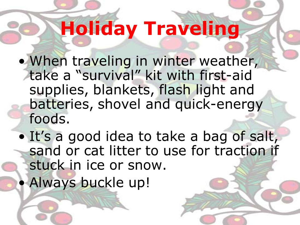 Holiday Traveling Don't overload your car or obstruct your view with suitcases and packages.