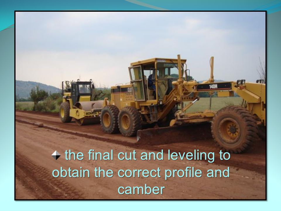 the final cut and leveling to obtain the correct profile and camber
