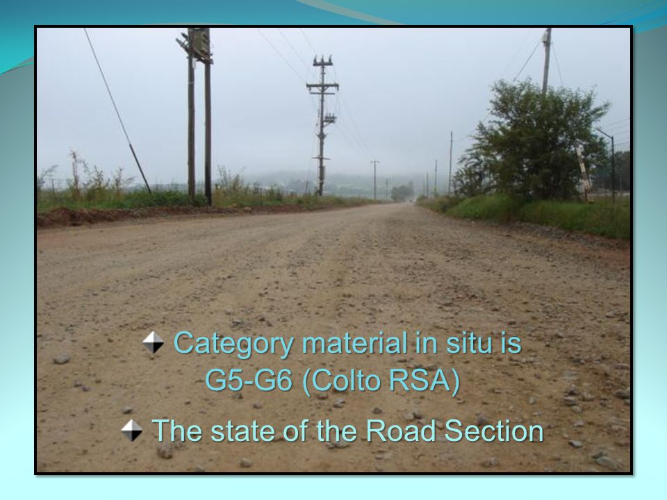 Category material in situ is G5-G6 (Colto RSA) The state of the Road Section
