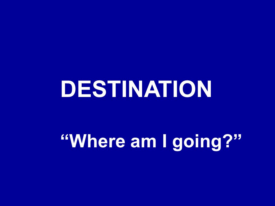 DESTINATION Where am I going