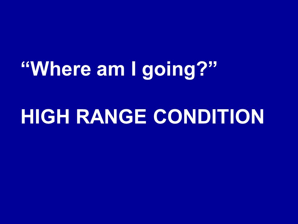 Where am I going HIGH RANGE CONDITION