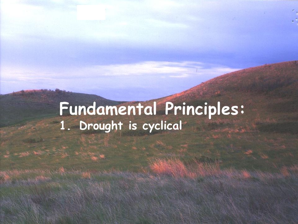 Fundamental Principles: 1. Drought is cyclical