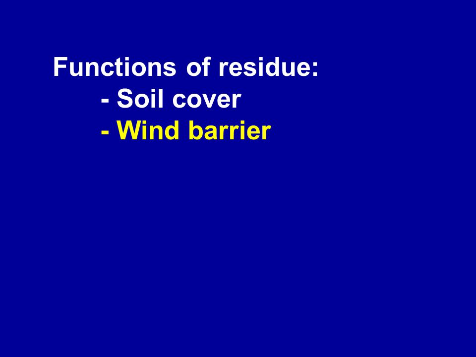 Functions of residue: - Soil cover - Wind barrier