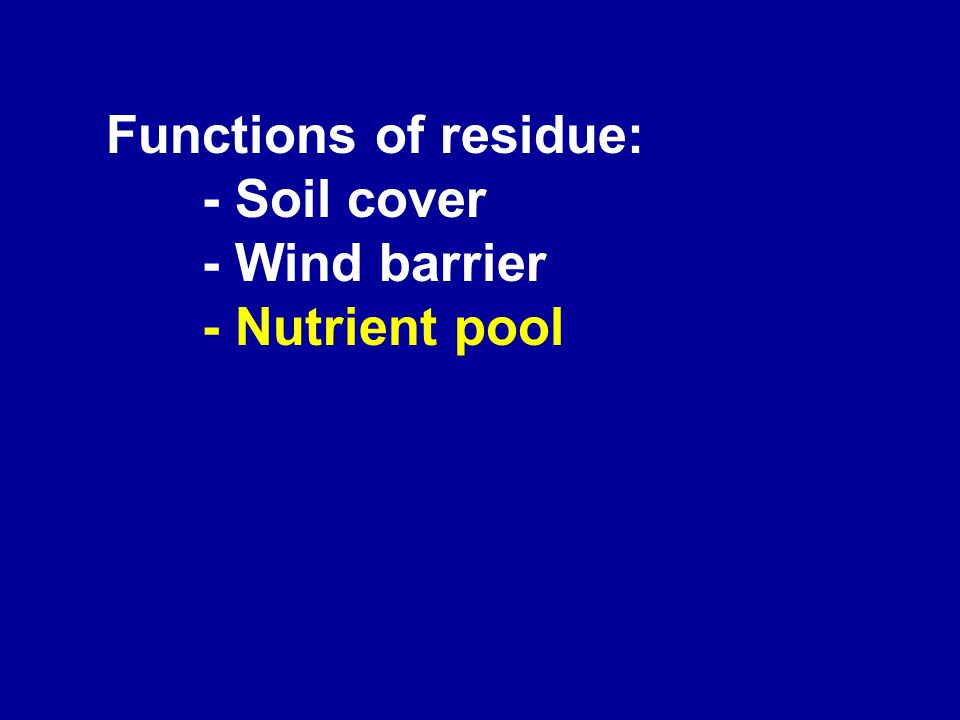 Functions of residue: - Soil cover - Wind barrier - Nutrient pool