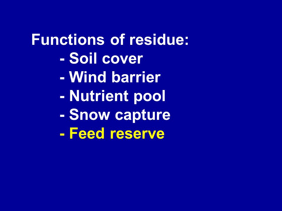Functions of residue: - Soil cover - Wind barrier - Nutrient pool - Snow capture - Feed reserve