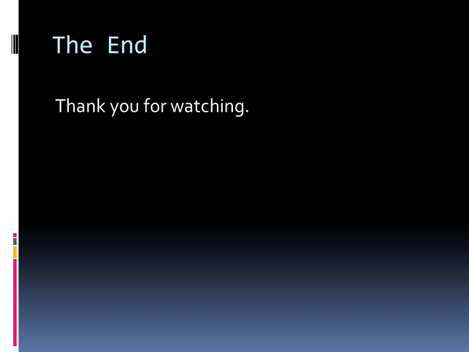 The End Thank you for watching.