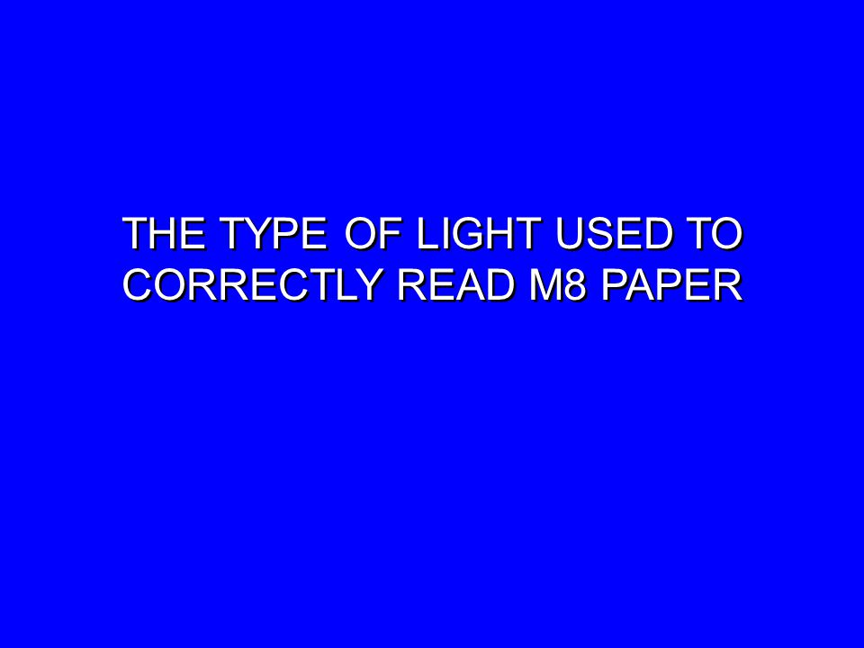 THE TYPE OF LIGHT USED TO CORRECTLY READ M8 PAPER THE TYPE OF LIGHT USED TO CORRECTLY READ M8 PAPER
