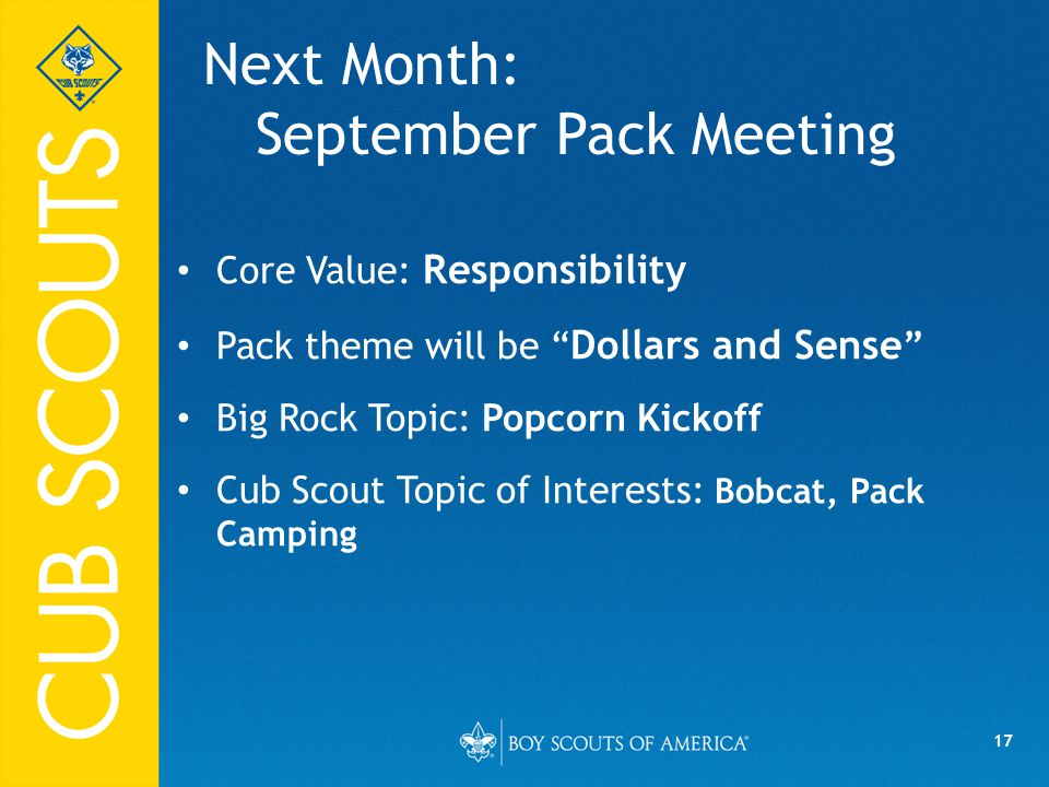 "17 Next Month: September Pack Meeting Core Value: Responsibility Pack theme will be "" Dollars and Sense "" Big Rock Topic: Popcorn Kickoff Cub Scout To"