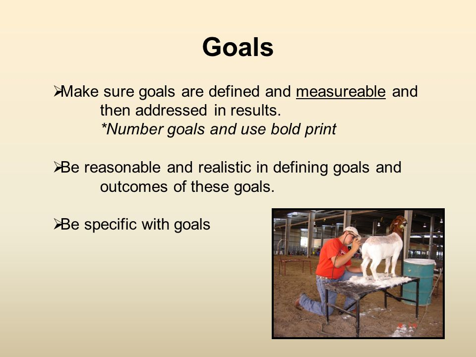 Goals  Make sure goals are defined and measureable and then addressed in results.