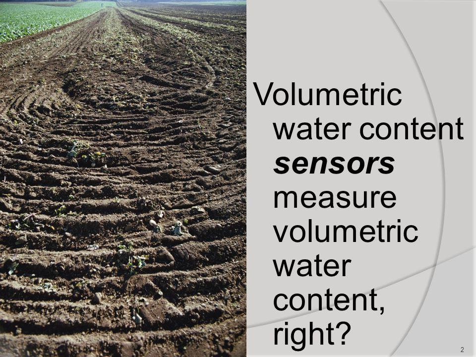 2 Volumetric water content sensors measure volumetric water content, right?