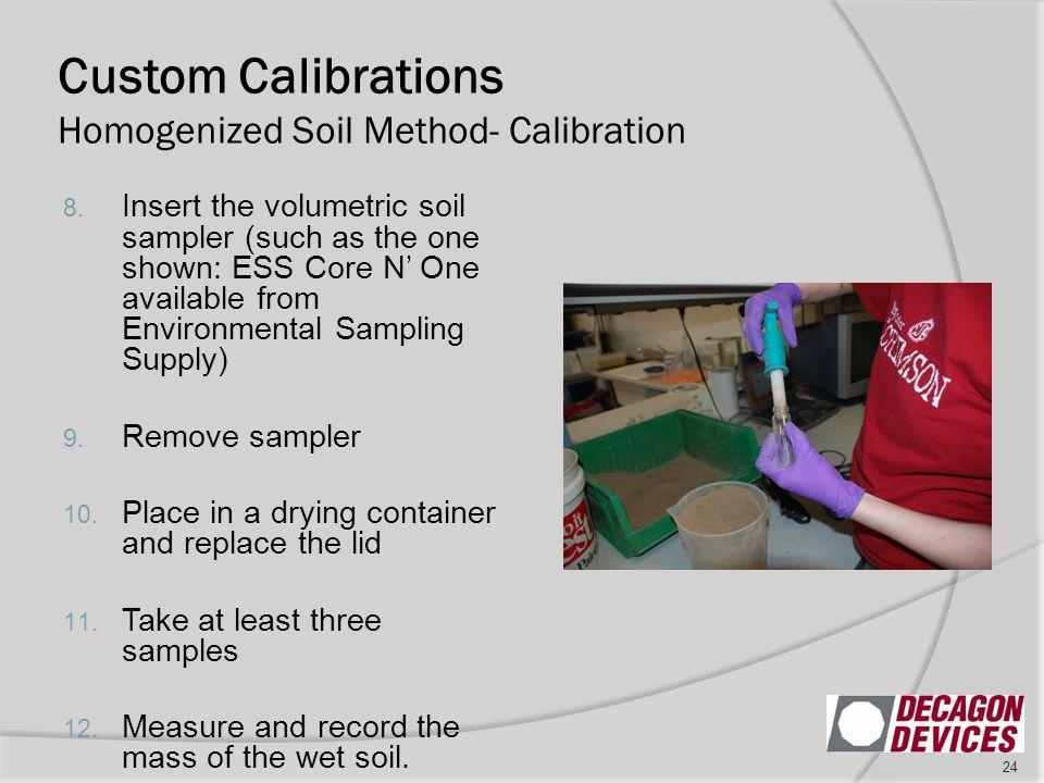 Custom Calibrations Homogenized Soil Method- Calibration 24 8. Insert the volumetric soil sampler (such as the one shown: ESS Core N' One available fr