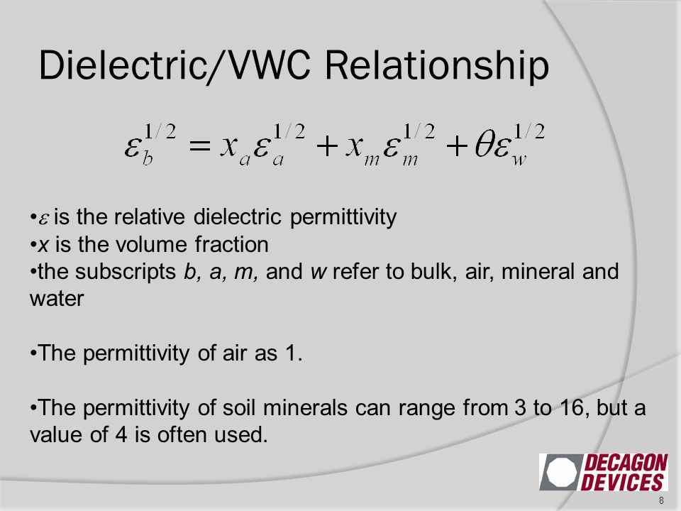 Dielectric/VWC Relationship 8  is the relative dielectric permittivity x is the volume fraction the subscripts b, a, m, and w refer to bulk, air, mineral and water The permittivity of air as 1.
