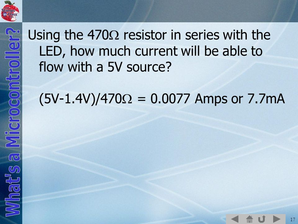 17 Using the 470  resistor in series with the LED, how much current will be able to flow with a 5V source.