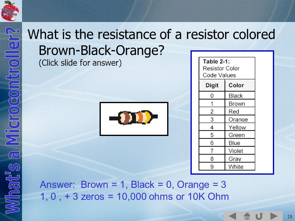18 What is the resistance of a resistor colored Brown-Black-Orange.