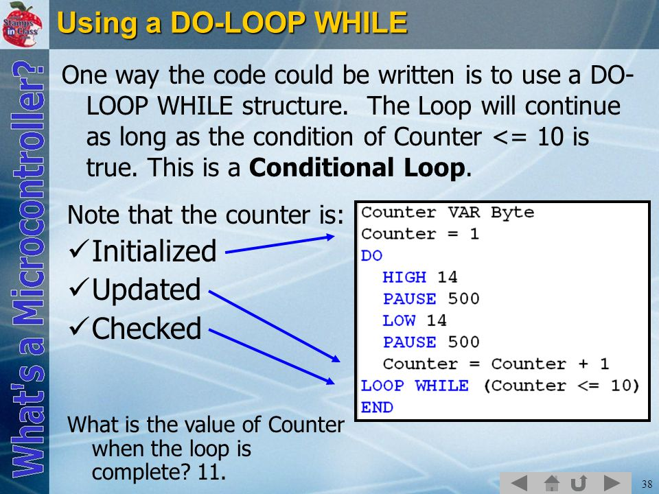 38 Using a DO-LOOP WHILE One way the code could be written is to use a DO- LOOP WHILE structure.