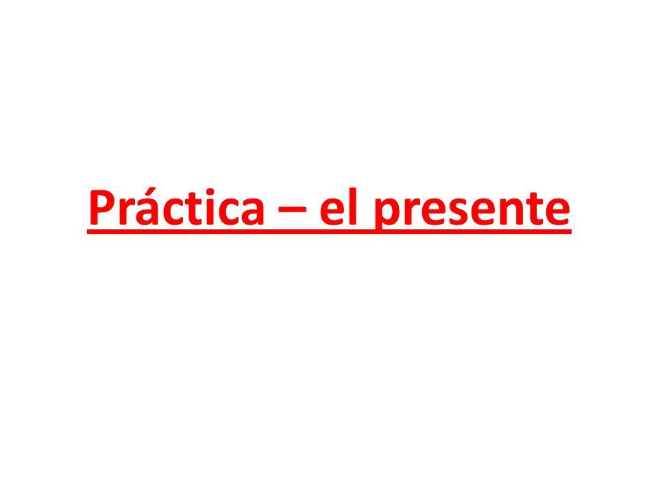 Práctica – el presente