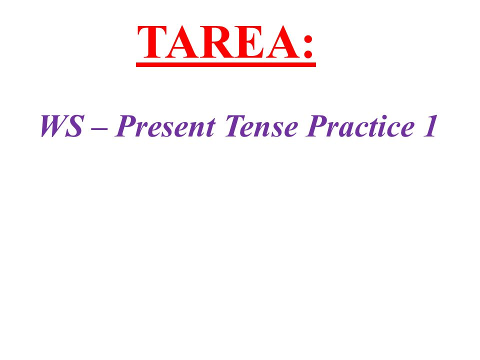TAREA: WS – Present Tense Practice 1