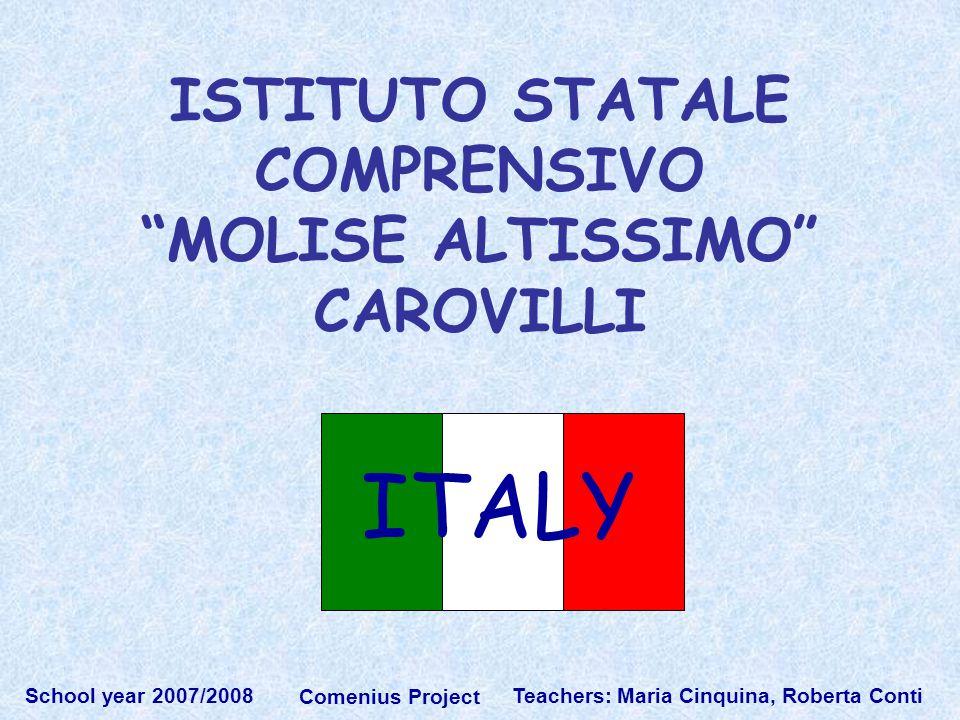 Teachers: Maria Cinquina, Roberta Conti School year 2007/2008 Comenius Project ISTITUTO STATALE COMPRENSIVO MOLISE ALTISSIMO CAROVILLI ITALY